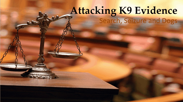 attacking K9 evidence